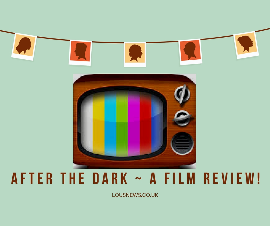 After The Dark ~ A Film Review!