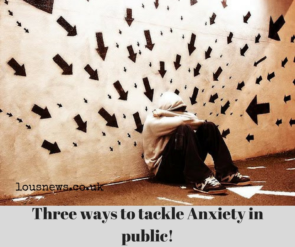 Three ways to tackle Anxiety in public!