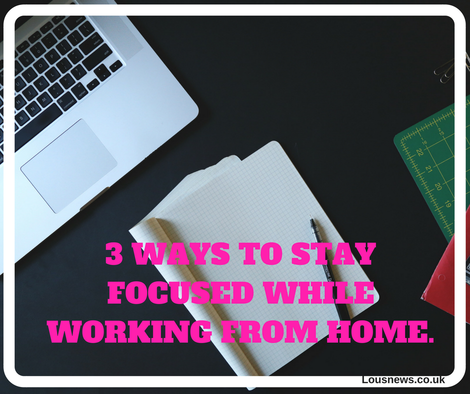 3 ways to stay focused while working from home.
