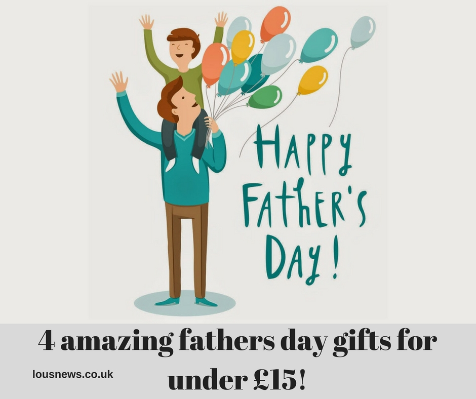 4 amazing fathers day gifts for under £15!