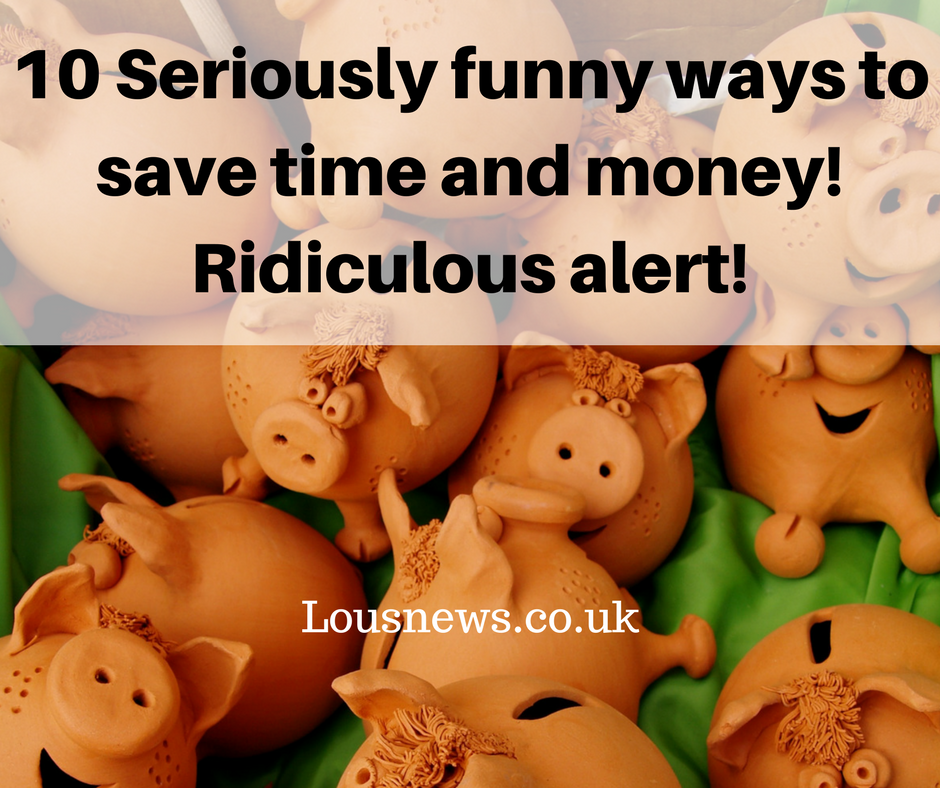 10 Seriously funny ways to save time and money! Ridiculous alert!