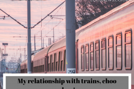 My relationship with trains, choo choo!
