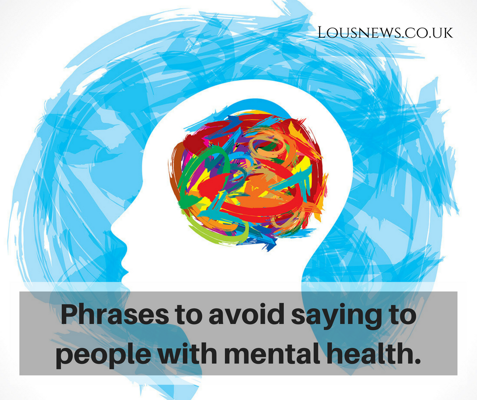 Phrases to avoid saying to people with mental health.