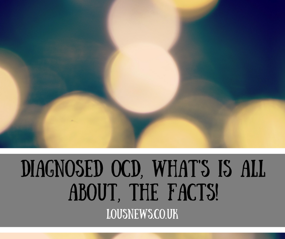 Diagnosed OCD, What's is all about, the facts!