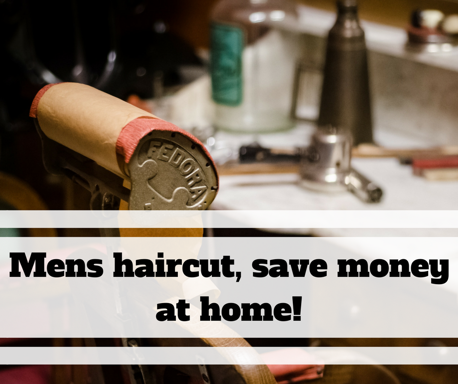 Mens haircut, save money at home!