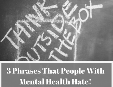 3 Phrases That People With Mental Health Hate!