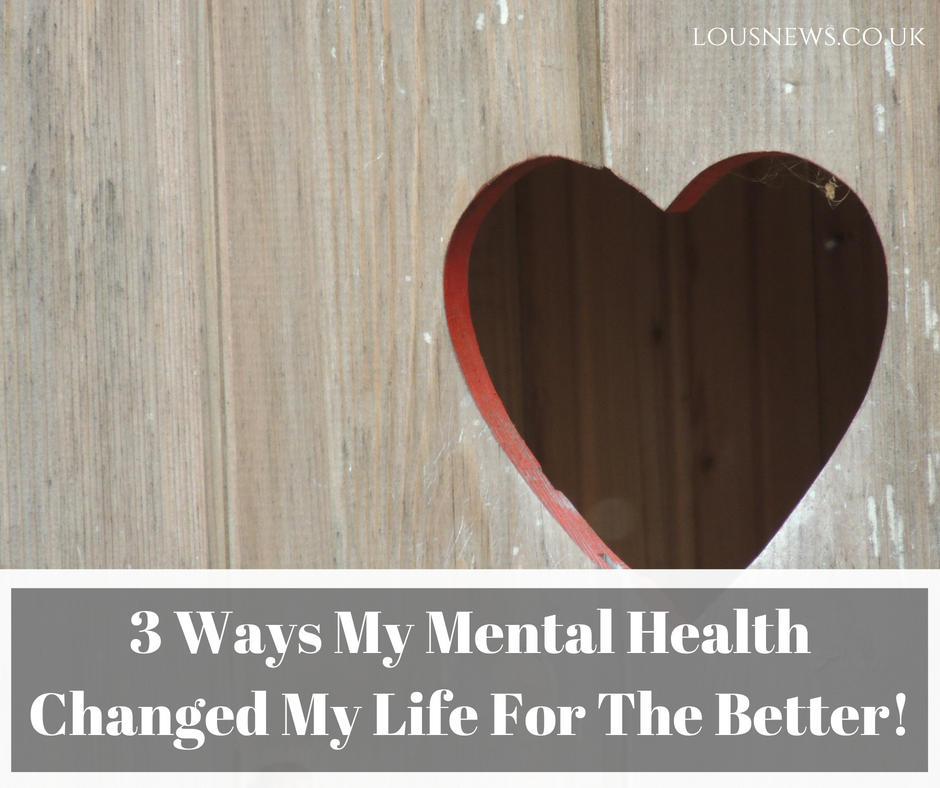 3 Ways My Mental Health Changed My Life For The Better!
