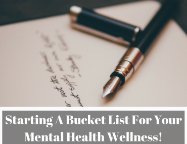Starting A Bucket List For Your Mental Health Wellness!