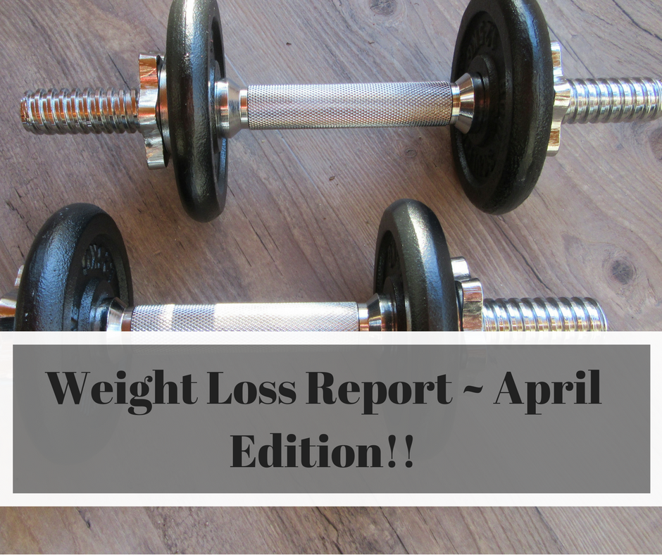 Weight Loss Report ~ April Edition