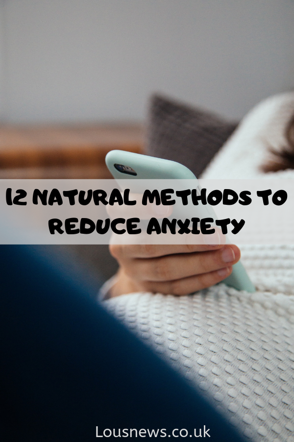 12 Natural Methods To Reduce Anxiety