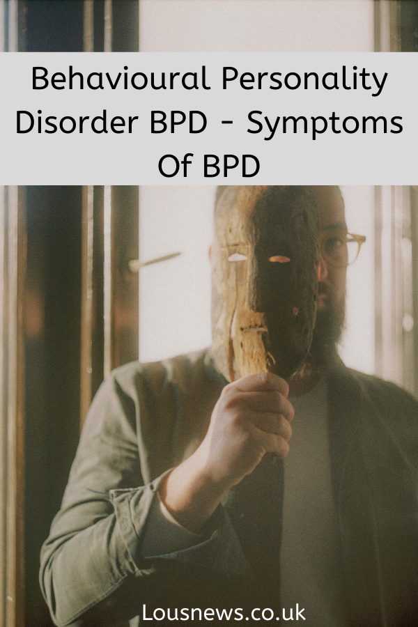Behavioural Personality Disorder BPD - Symptoms Of BPD